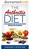 The Arthritis Diet: Anti-Inflammatory Foods That Relieve Arthritis and Reduce Joint Inflammation ((Arthritis Diet, Anti-Inflammatory Foods, Joint Inflammation)) (English Edition)