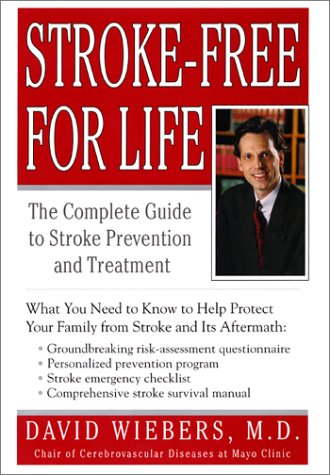 Stroke-Free For Life: The Complete Guide to Stroke Prevention and Treatment, , David Wiebers