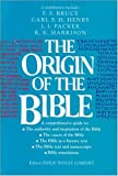 The Origin of the Bible: A Comprehensive Guide to the Authority and Inspiration of the Bible, the Canon, the Bible as Literary Text, Text and Manuscripts, Translations