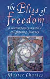 img - for The Bliss of Freedom: A Contemporary Mystic's Enlightening Journey book / textbook / text book