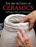 The Art & Craft of Ceramics: Techniques, Projects, Inspiration