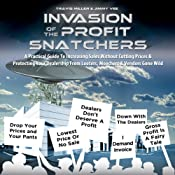 Invasion of the Profit Snatchers: A Practical Guide to Increasing Sales Without Cutting Prices & Protecting Your Dealership from Looters, Moochers & Vendors Gone Wild | [Jimmy Vee, Travis Miller]