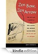 Zen Bow, Zen Arrow: The Life and Teachings of Awa Kenzo, the Archery Master from <i> Zen in the Art of Archery</i>: The Life and Teachings of Awa Kenzo, ... Master from Zen in the Art of Archery [Edizione Kindle]