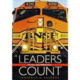 Leaders Count: The Story of the BNSF Railwayby Lawrence H. Kaufman