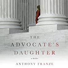The Advocate's Daughter: A Thriller Audiobook by Anthony Franze Narrated by Robert Petkoff