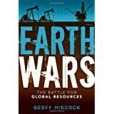 Earth Wars: The Battle for Global Resourcesby Geoff Hiscock