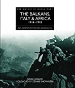 BALKANS, ITALY AND AFRICA 1914-1918, THE (The History of World War I): David Jordan: 9781906626143: Amazon.com: Books