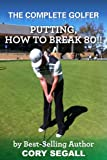 Putting, How To Break 80. (The Complete Golfer)