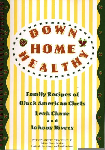 Down Home Healthy: Family Recipes of Black American Chefs by Leah Chase, Johnny Rivers