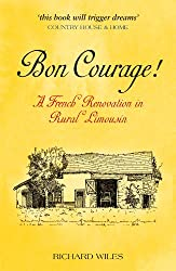 Bon Courage!: A French Renovation in Rural Limousin (English Edition)