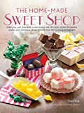 Claire Ptak The Home-Made Sweet Shop: Make Your Own Irresistible Sweet Confections with 90 Classic Recipes for Sweets, Candies and Chocolates