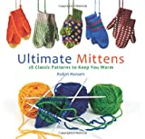 Ultimate Mittens: 28 Classic Patterns to Keep You Warm (0892729759) by Hansen, Robin