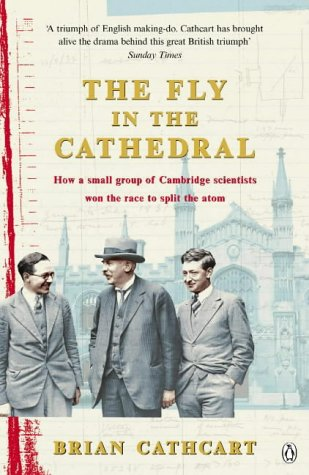 Fly in the Cathedral: How a Small Group of Cambridge Scientists Won the Race to Split the Atom
