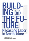 img - for Building (in) the Future: Recasting Labor in Architecture book / textbook / text book