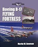 Martin Bowman Boeing B-17 Flying Fortress (Crowood Aviation Series)