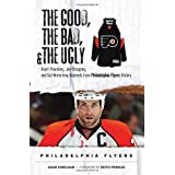 The Good, the Bad & the Ugly Philadelphia Flyers: Heart-pounding, Jaw-dropping, and Gut-wrenching Moments from Philadelphia Flyers History (Good, the Bad, & the Ugly) (Good, the Bad, & the Ugly) ~ Adam Kimelman