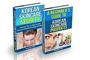 Skin Care: The Korean Skin Care Box Set: Korean Skin Care Secrets & A Beginner's Guide to Korean Skin Care Products (Skin care tips, Skin care secrets, Skin care products)