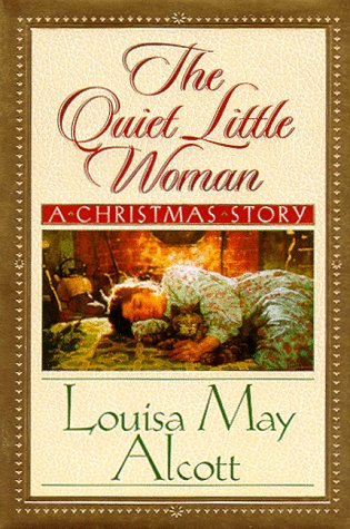 The Quiet Little Woman: Tilly's Christmas, Rosa's Tale : Three Enchanting Christmas Stories, Alcott,Louisa May/ Dudash,C. Michael