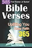 img - for The Power of Belief: 365 Bible Verses in Different Categories Uplifting You Everyday & The Best Ways to Keep Faith that Everyone Should Know book / textbook / text book
