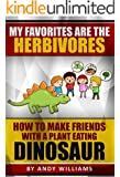 My Favorites Are The Herbivores. How To Make Friends With A Plant Eating Dinosaur.: Children's fantasy for ages 6-9. (Children's fantasy playmates Book 1)