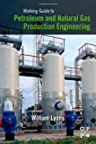 Working Guide to Petroleum and Natural Gas Production Engineering (1856178455) by Lyons, William