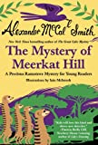 Alexander McCall Smith The Mystery of Meerkat Hill: A Precious Ramotswe Mystery for Young Readers (No. 1 Ladies' Detective Agency (Precious Ramotswe Mysteries))
