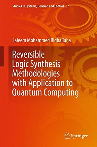 Reversible Logic Synthesis Methodologies with Application to Quantum Computing (Studies in Systems, Decision and Control