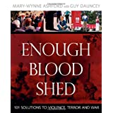 Enough Blood Shed: 101 Solutions to Violence, Terror and Warby Mary-Wynne Ashford