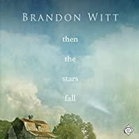 Then the Stars Fall (       UNABRIDGED) by Brandon Witt Narrated by Andrew McFerrin
