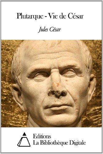 Jules César - Plutarque - Vie de César