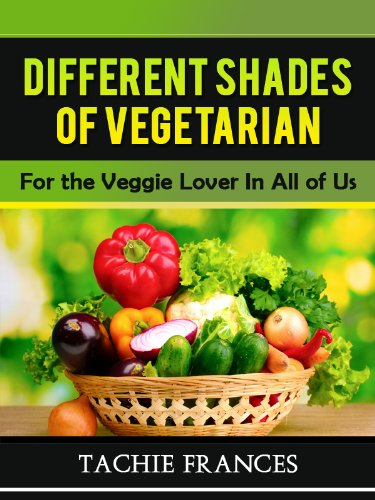 Different Shades Of Vegetarian - For The Veggie Lover In All Of Us