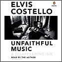 Unfaithful Music & Disappearing Ink (       UNABRIDGED) by Elvis Costello Narrated by Elvis Costello