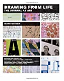 Drawing From Life: The Journal as Art (1568984456) by New, Jennifer