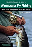 Search : The American Angler Guide to Warmwater Fly Fishing: Proven Skills, Techniques, and Tactics from the Pros