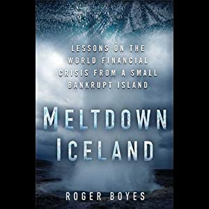 Meltdown Iceland: How the Global Financial Crisis Bankrupted an Entire Country | [Roger Boynes]
