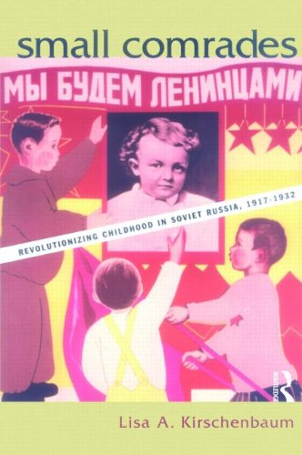 Small Comrades: Revolutionizing Childhood in Soviet Russia, 1917-1932 (Routledgefalmer Studies in the History of Education) PDF