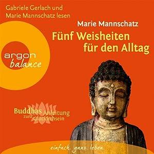 Fünf Weisheiten für den Alltag (Buddhas Anleitung zum Glücklichsein) Hörbuch