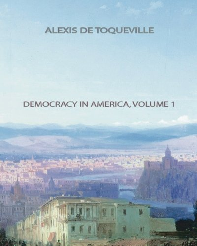 tocqueville democracy in america essays In his book democracy in america, alexis de tocqueville presents in depth view of political, social and governments ideals of the american society.