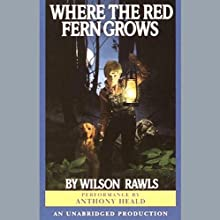 Where the Red Fern Grows (       UNABRIDGED) by Wilson Rawls Narrated by Anthony Heald