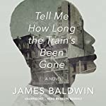 Tell Me How Long the Train's Been Gone: A Novel | James Baldwin