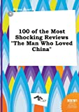 img - for 100 of the Most Shocking Reviews the Man Who Loved China book / textbook / text book