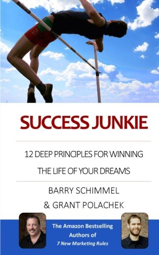 Success Junkie: 12 Deep Principles for Winning the Life of your Dreams