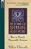 By Wilbur Ellsworth The Power of Speaking Gods Word: How to Preach Memorable Sermons [Paperback]