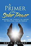 A Primer on Solar Power: Making the Choice to Invest in Personal Solar Panels