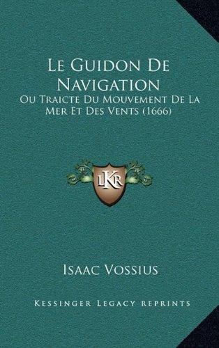 Le Guidon de Navigation: Ou Traicte Du Mouvement de La Mer Et Des Vents (1666)