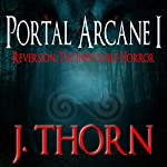 Reversion - The Inevitable Horror: The Portal Arcane Series - Book I | J. Thorn