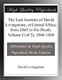 img - for The Last Journals of David Livingstone, in Central Africa, from 1865 to His Death, Volume I (of 2), 1866-1868 book / textbook / text book