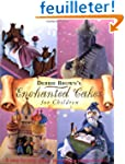 Debbie Brown's Enchanted Cakes for Ch...