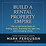 Build a Rental Property Empire: The No-Nonsense Book on Finding Deals, Financing the Right Way, and Managing Wisely | Mark Ferguson