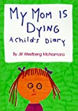 My Mom Is Dying: A Child's Diary (0806626976) by McNamara, Jill Westberg